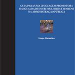 Guia para uma linguagem promotora da igualdade entre mulheres e homens na administração pública