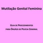 Mutilação Genital Feminina – Guia de Procedimentos para Órgãos de Polícia Criminal