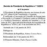 Decreto do Presidente da República n.º 13/2013, de 21 de janeiro – diploma que ratifica a Convenção do Conselho da Europa para a Prevenção e o Combate à Violência contra as Mulheres e a Violência Doméstica, adotada em Istambul, a 11 de maio de 2011.