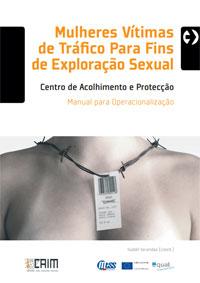 """""""Mulheres Vítimas de Tráfico Para Fins de Exploração Sexual"""" Centro de Acolhimento e Protecção – Manual para Operacionalização"""