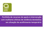 Portfolio de recursos de apoio à intervenção com mulheres vítimas de violência doméstica em situação de acolhimento temporário