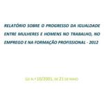 Relatórios sobre o Progresso da Igualdade de Oportunidades entre Mulheres e Homens no Trabalho, no Emprego e na Formação Profissional ao abrigo da Lei n.º 10/2001, de 21 de Maio