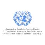 """Assembleia Geral das Nações Unidas – 3.ª Comissão – Adoção de Resolução sobre «Proteção das crianças contra o """"Bullying""""»"""
