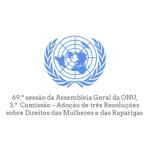 69.ª sessão da Assembleia Geral da ONU, 3.ª  Comissão – Adoção de três Resoluções sobre Direitos das Mulheres e das Raparigas