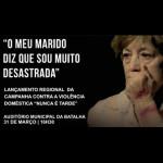 (Re)Lançamento Regional da Campanha Contra a Violência Doméstica «Nunca é tarde» (31 mar., Batalha)