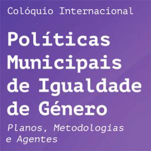 Colóquio Internacional «Políticas Municipais de Igualdade de Género – Planos, Metodologias e Agentes» @ Universidade de Coimbra | Coimbra | Distrito de Coimbra | Portugal
