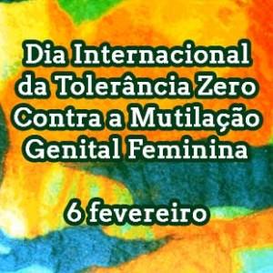 Dia Internacional da Tolerância Zero Contra a Mutilação Genital Feminina