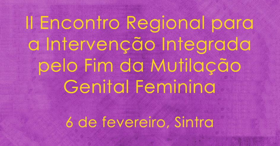 II Encontro Regional para a Intervenção Integrada pelo Fim da Mutilação Genital Feminina (6 fev., Sintra)
