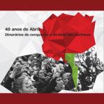 """Inauguração da Exposição """"40 anos de Abril – Itinerários de Conquistas e Direitos das Mulheres"""" (28 mar., Amadora)"""
