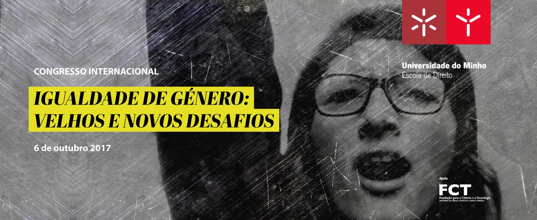 Conferência Internacional Igualdade de Género: Velhos e Novos Desafios (6 out.,  Braga)