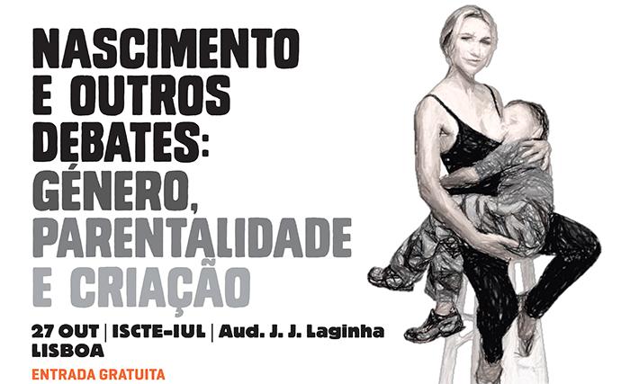 """""""Nascimento e outros debates: género, parentalidade e criação"""""""