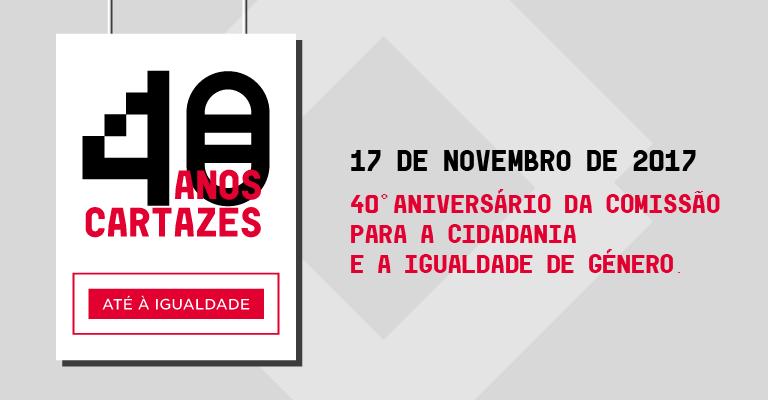 17 de novembro de 2017 - 40º Aniversário da Comissão para a Cidadania e a Igualdade de Género