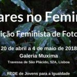 """Exposição """"Olhares no Feminino"""" (20 abr.- 4 maio, Lisboa)"""