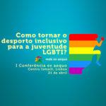 """Conferência """"Como tornar o desporto inclusivo para a juventude LGBTI?"""" (21 abr., Lisboa)"""
