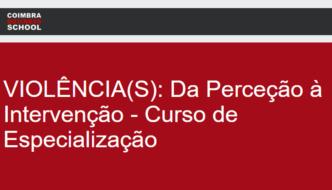1ª Edição da Especialização «Violência(s): Da Perceção à Intervenção» em Coimbra