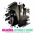 """Seminário Relações, Vítimas e Crime: o reconhecimento de """"novas"""" formas de violência – 19 de outubro, em Aveiro"""