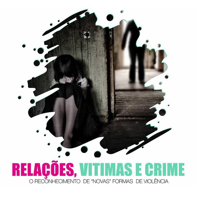 """Seminário Relações, Vítimas e Crime: o reconhecimento de """"novas"""" formas de violência - 19 de outubro, em Aveiro"""