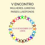 V Encontro de Mulheres Juristas dos Países Lusófonos – 15 e 16 novembro, Lisboa