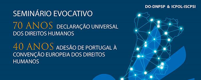 Seminário Evocativo dos 70 anos da Declaração Universal dos Direitos Humanos e dos 40 anos da adesão de Portugal à Convenção Europeia dos Direitos Humanos - PSP