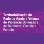 Assinatura do novo Protocolo da Rede de Apoio a Vítimas de Violência Doméstica de Belmonte, Covilhã e Fundão
