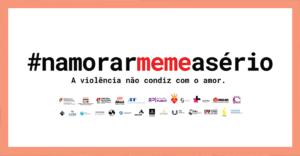 Campanha Nacional de Prevenção e Combate à Violência no Namoro #NamorarMemeASério