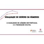 Ilustração representando um fundo branco e um gráfico ascendente. Título Igualdade de género em números - A igualdade de género em Portugal e a transição digital.. Logótipos de Secretária de Estado para a Cidadania e a Igualdade e Comissõ para a Cidadania e a Igualdade de Género